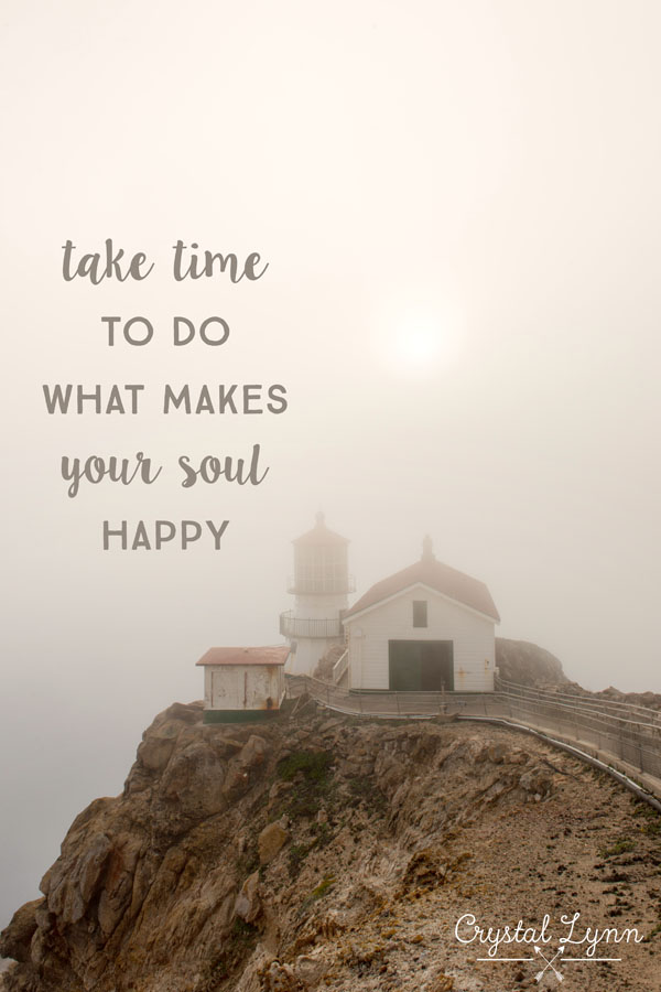 take time to do what makes your soul happy | www.crystallynncollins.com